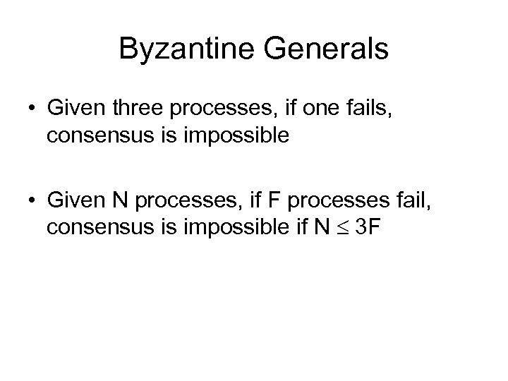 Byzantine Generals • Given three processes, if one fails, consensus is impossible • Given