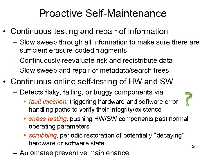 Proactive Self-Maintenance • Continuous testing and repair of information – Slow sweep through all