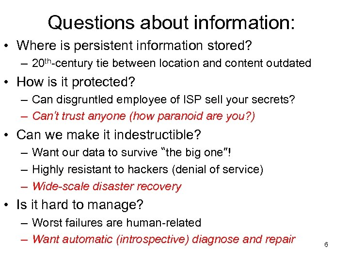 Questions about information: • Where is persistent information stored? – 20 th-century tie between