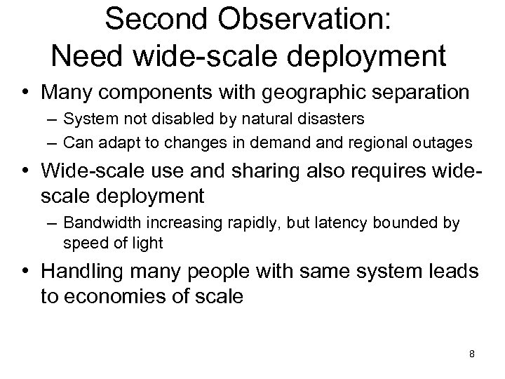 Second Observation: Need wide-scale deployment • Many components with geographic separation – System not