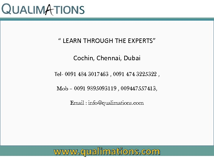 "S "" LEARN THROUGH THE EXPERTS"" Cochin, Chennai, Dubai Tel- 0091 484 3017463 ,"
