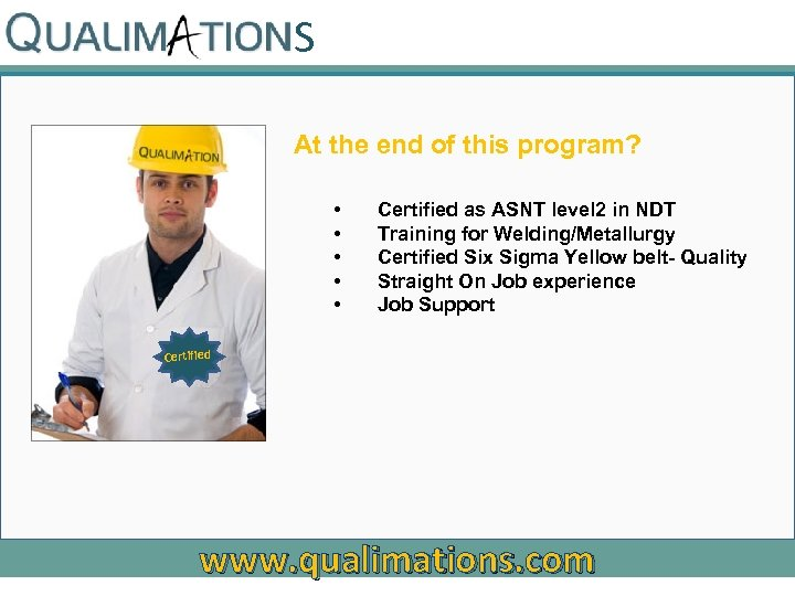 S At the end of this program? • • • Certified as ASNT level