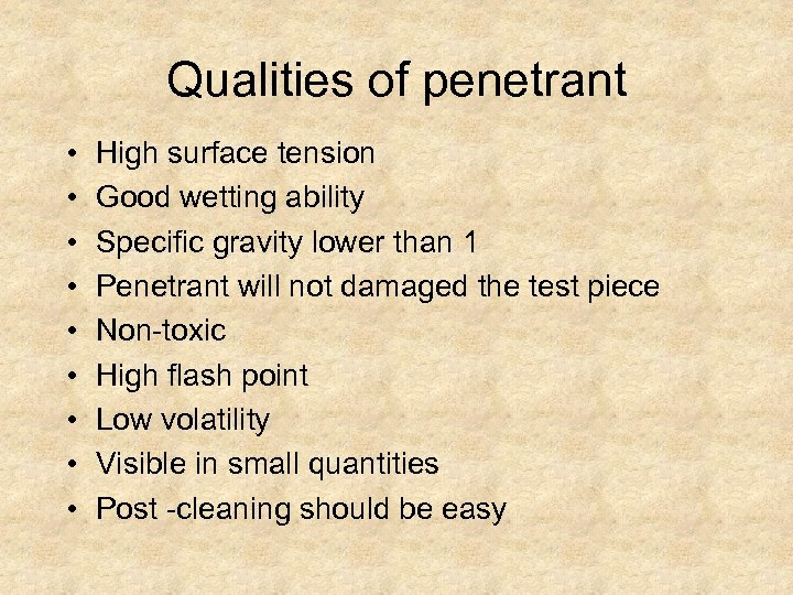 Qualities of penetrant • • • High surface tension Good wetting ability Specific gravity
