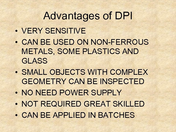 Advantages of DPI • VERY SENSITIVE • CAN BE USED ON NON-FERROUS METALS, SOME