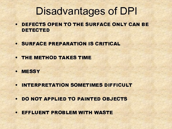 Disadvantages of DPI • DEFECTS OPEN TO THE SURFACE ONLY CAN BE DETECTED •