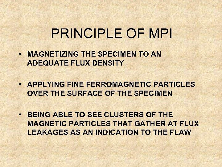 PRINCIPLE OF MPI • MAGNETIZING THE SPECIMEN TO AN ADEQUATE FLUX DENSITY • APPLYING