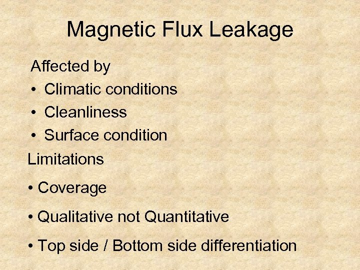 Magnetic Flux Leakage Affected by • Climatic conditions • Cleanliness • Surface condition Limitations