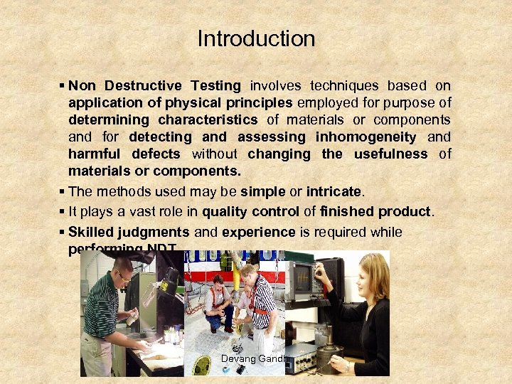 Introduction § Non Destructive Testing involves techniques based on application of physical principles employed