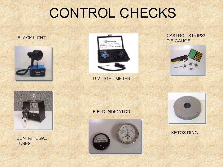 CONTROL CHECKS CASTROL STRIPS/ PIE GAUGE BLACK LIGHT U. V LIGHT METER FIELD INDICATOR