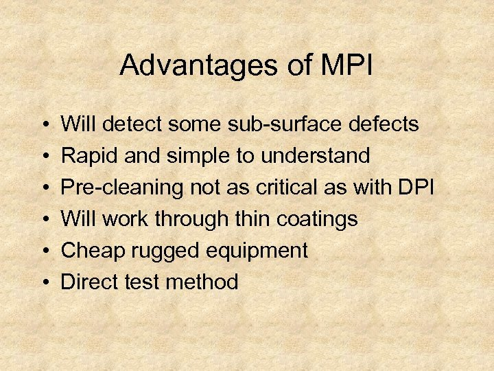 Advantages of MPI • • • Will detect some sub-surface defects Rapid and simple