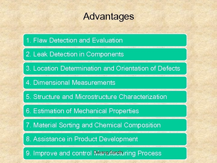 Advantages 1. Flaw Detection and Evaluation 2. Leak Detection in Components 3. Location Determination