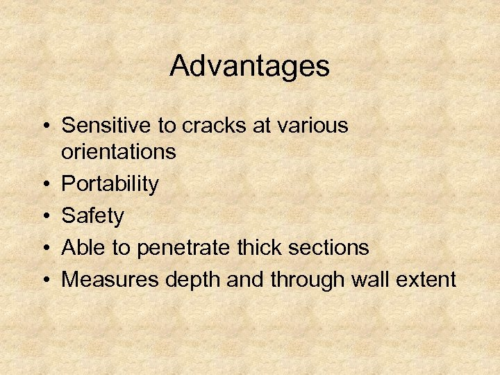 Advantages • Sensitive to cracks at various orientations • Portability • Safety • Able