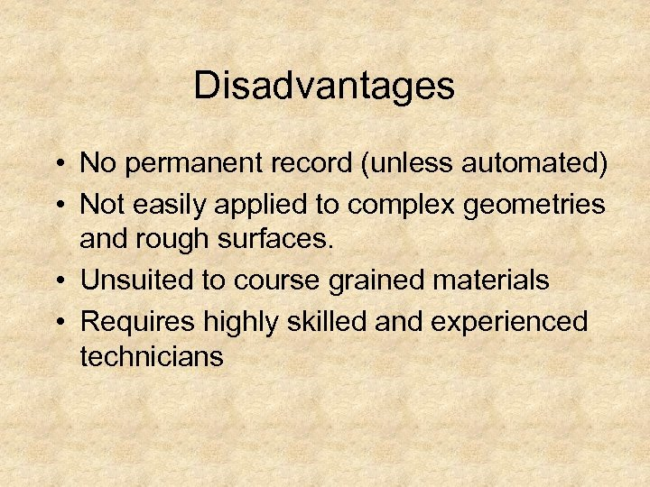 Disadvantages • No permanent record (unless automated) • Not easily applied to complex geometries