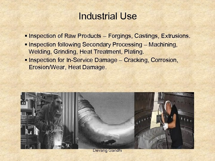 Industrial Use § Inspection of Raw Products – Forgings, Castings, Extrusions. § Inspection following