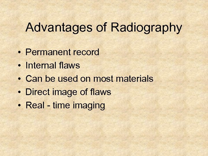 Advantages of Radiography • • • Permanent record Internal flaws Can be used on