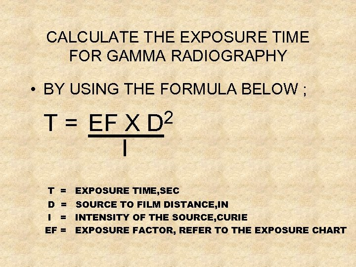 CALCULATE THE EXPOSURE TIME FOR GAMMA RADIOGRAPHY • BY USING THE FORMULA BELOW ;