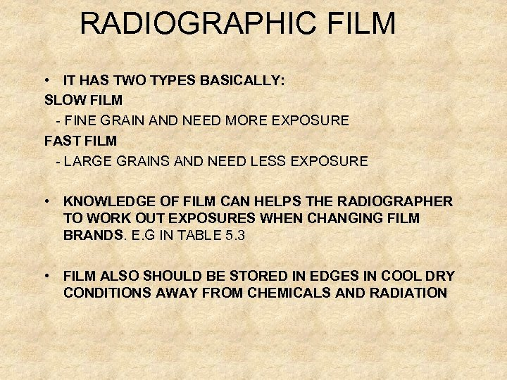 RADIOGRAPHIC FILM • IT HAS TWO TYPES BASICALLY: SLOW FILM - FINE GRAIN AND