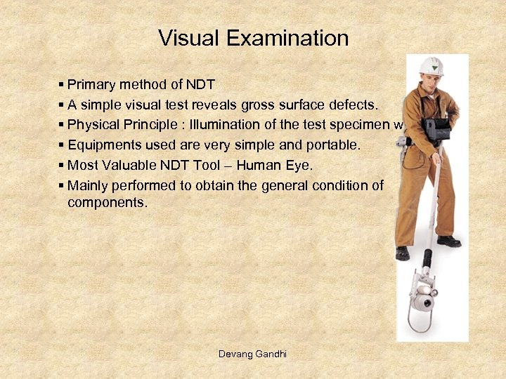 Visual Examination § Primary method of NDT § A simple visual test reveals gross