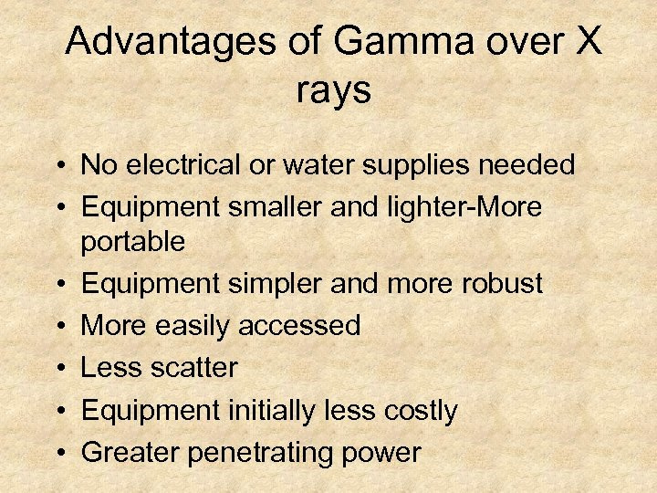 Advantages of Gamma over X rays • No electrical or water supplies needed •