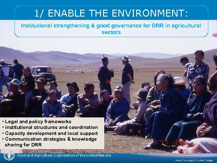 1/ ENABLE THE ENVIRONMENT: Institutional strengthening & good governance for DRR in agricultural sectors.