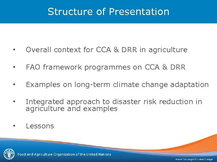 Structure of Presentation • Overall context for CCA & DRR in agriculture • FAO