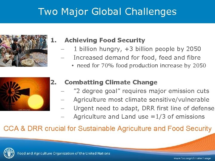 Two Major Global Challenges 1. Achieving Food Security – 1 billion hungry, +3 billion