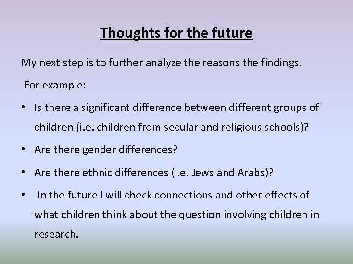 Thoughts for the future My next step is to further analyze the reasons the