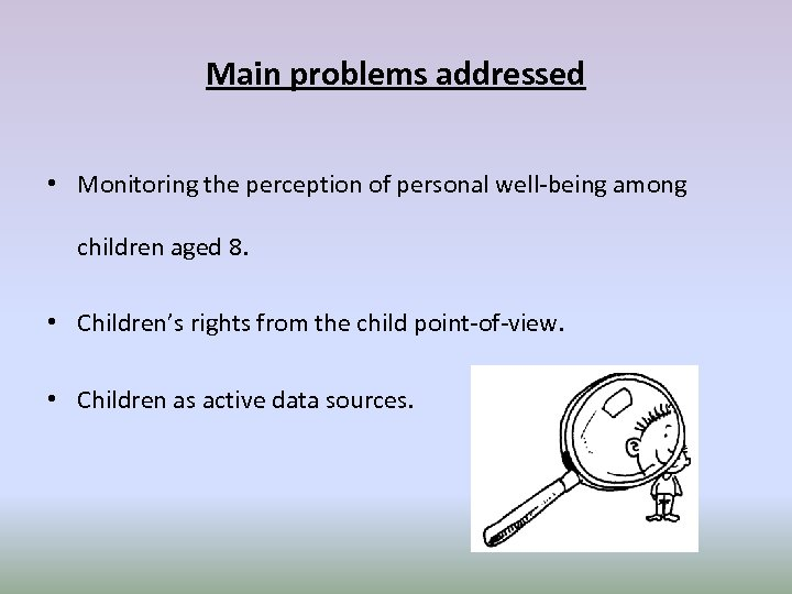 Main problems addressed • Monitoring the perception of personal well-being among children aged 8.