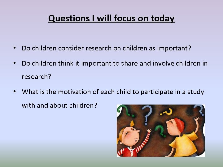 Questions I will focus on today • Do children consider research on children as