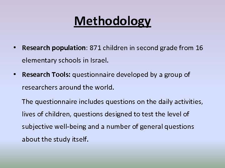 Methodology • Research population: 871 children in second grade from 16 elementary schools in