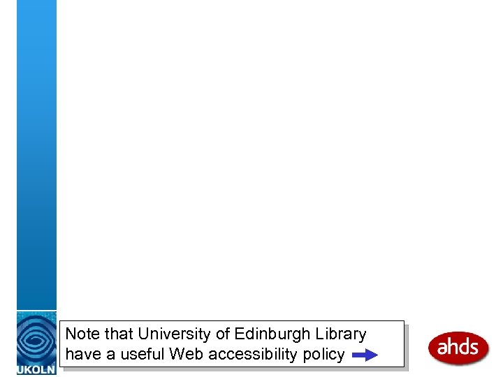 Note that University of Edinburgh Library have a useful Web accessibility policy