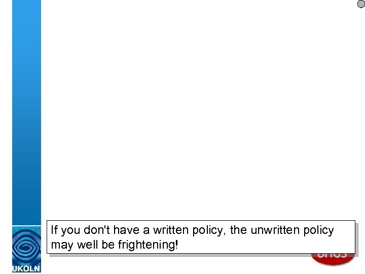 If you don't have a written policy, the unwritten policy may well be frightening!