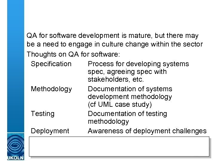 QA for software development is mature, but there may be a need to engage