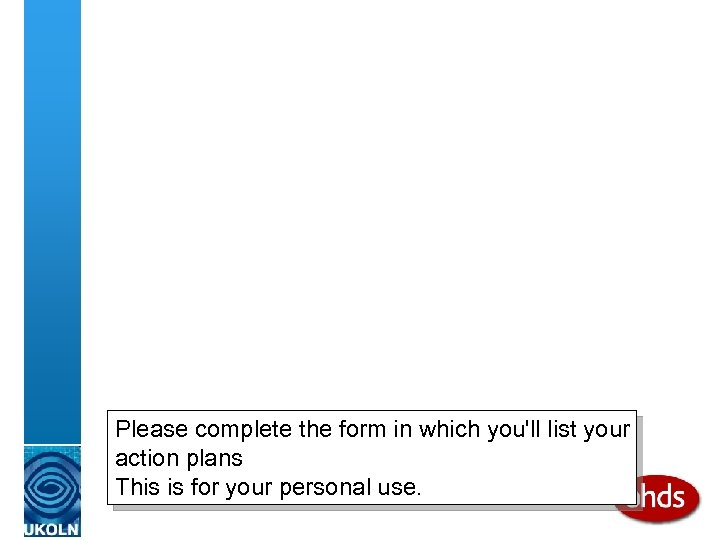 Please complete the form in which you'll list your action plans This is for