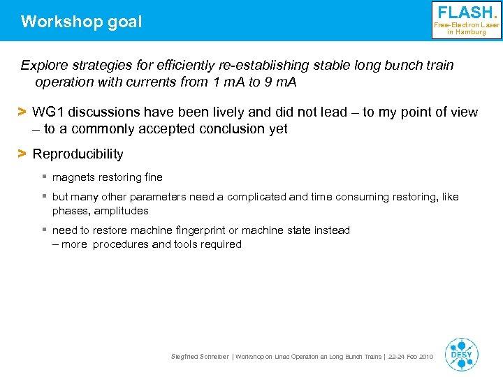 FLASH. Workshop goal Free-Electron Laser in Hamburg Explore strategies for efficiently re-establishing stable long