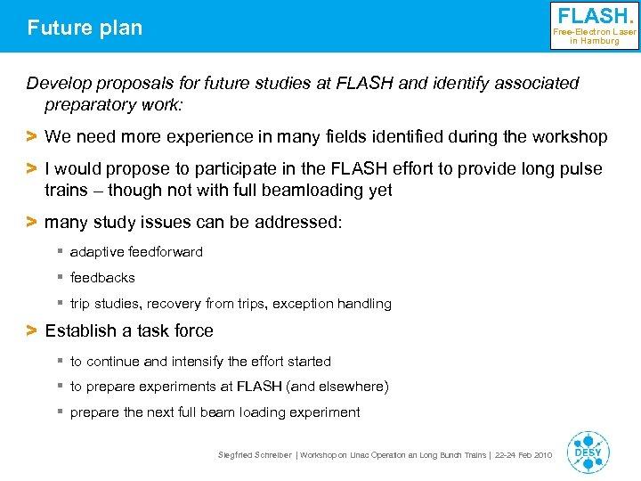 FLASH. Future plan Free-Electron Laser in Hamburg Develop proposals for future studies at FLASH