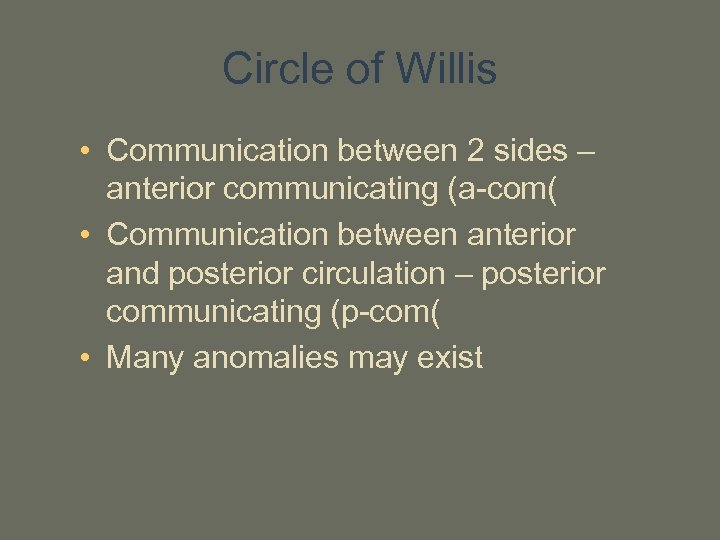Circle of Willis • Communication between 2 sides – anterior communicating (a-com( • Communication