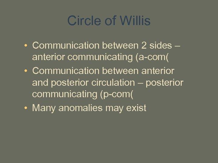 Circle of Willis • Communication between 2 sides – anterior communicating (a-com( • Communication
