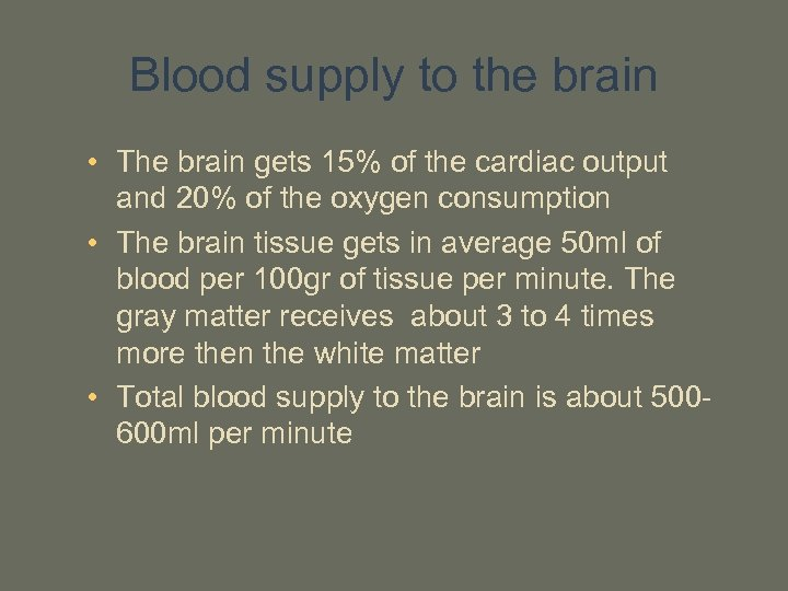 Blood supply to the brain • The brain gets 15% of the cardiac output