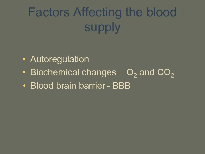 Factors Affecting the blood supply • Autoregulation • Biochemical changes – O 2 and