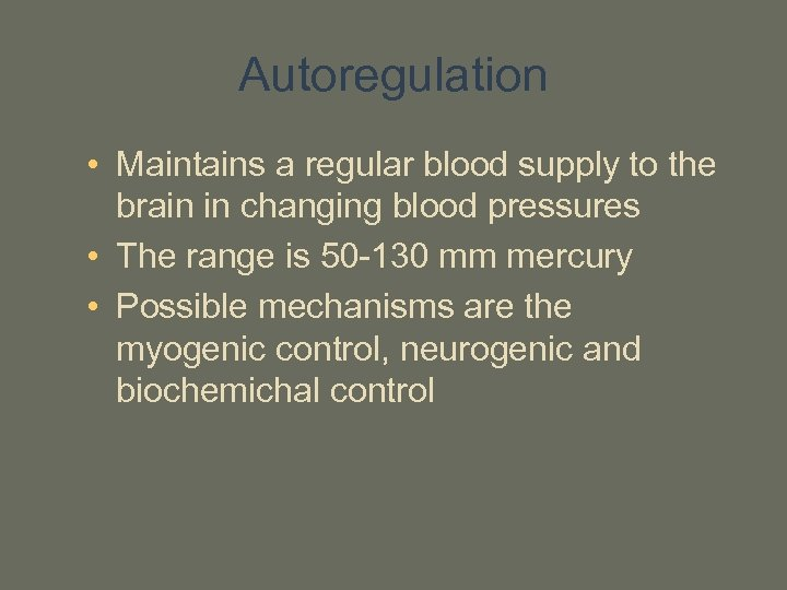 Autoregulation • Maintains a regular blood supply to the brain in changing blood pressures