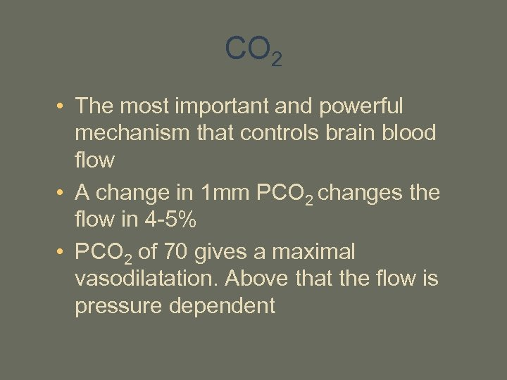 CO 2 • The most important and powerful mechanism that controls brain blood flow