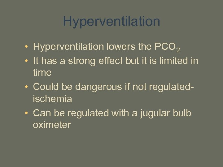 Hyperventilation • Hyperventilation lowers the PCO 2 • It has a strong effect but
