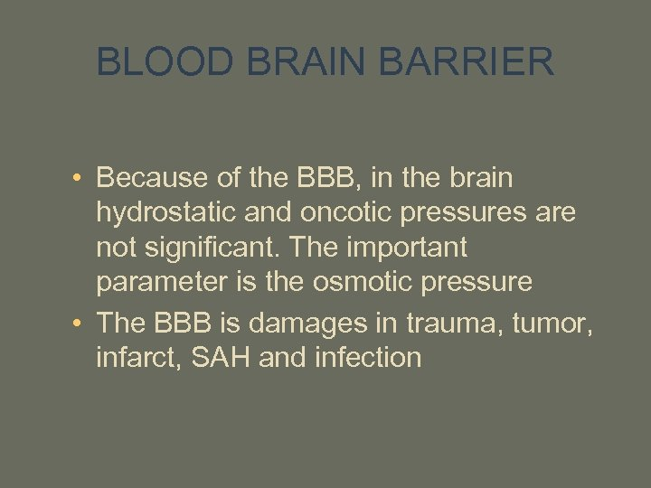 BLOOD BRAIN BARRIER • Because of the BBB, in the brain hydrostatic and oncotic