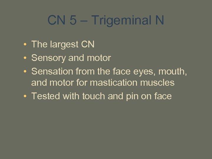 CN 5 – Trigeminal N • The largest CN • Sensory and motor •