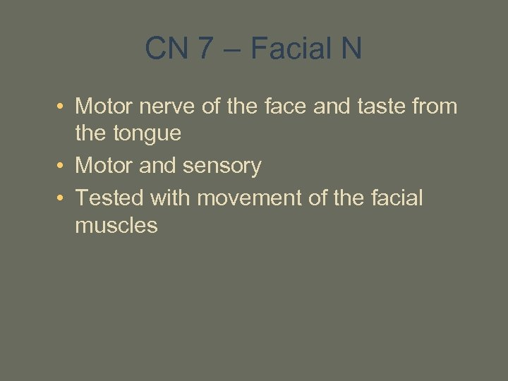 CN 7 – Facial N • Motor nerve of the face and taste from