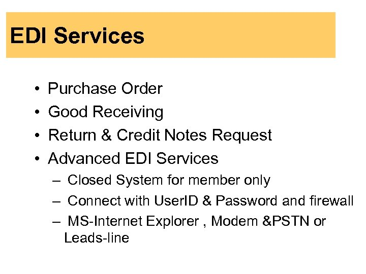 EDI Services • • Purchase Order Good Receiving Return & Credit Notes Request Advanced