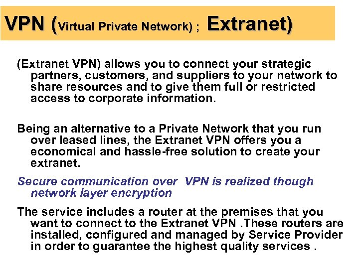 VPN (Virtual Private Network) ; Extranet) (Extranet VPN) allows you to connect your strategic