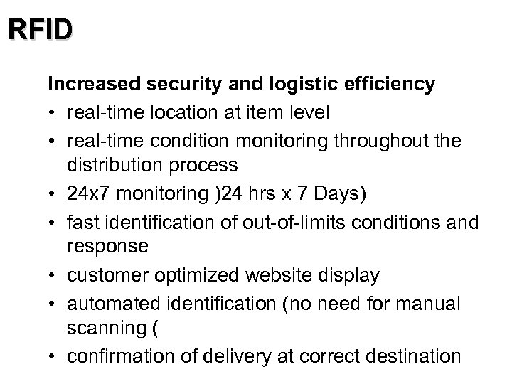 RFID Increased security and logistic efficiency • real-time location at item level • real-time