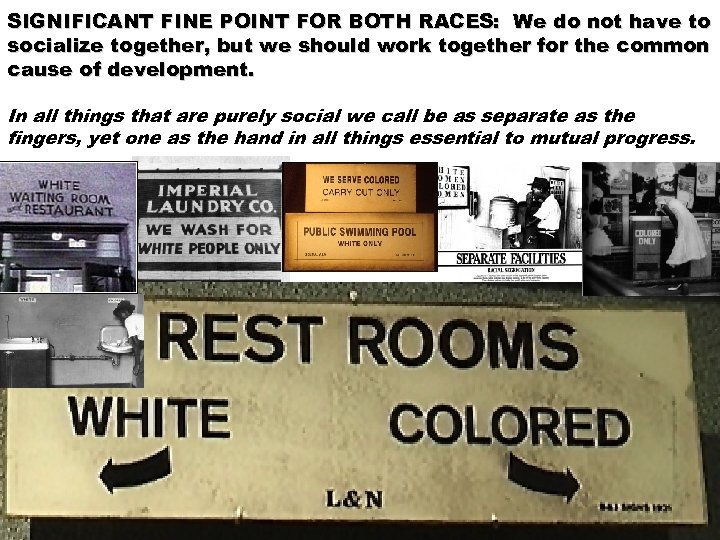 SIGNIFICANT FINE POINT FOR BOTH RACES: We do not have to socialize together, but